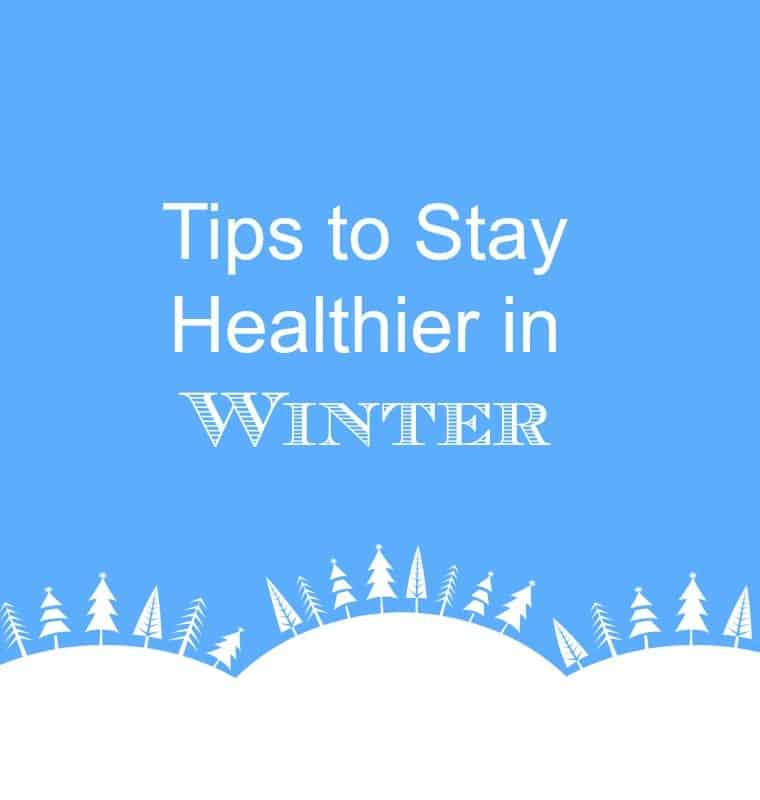 tips to stay healthier in winter