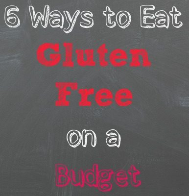 6 Ways to Eat Gluten Free on a Budget