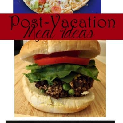 Post Vacation Meal Ideas