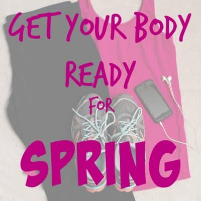 Four Ways to Get Your Body Ready For Spring
