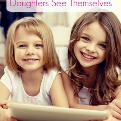 Changing The Way Our Daughters See Themselves