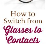 How to switch from glasses to contacts from This Mama Loves