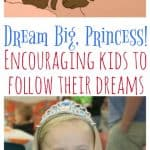 Dream Big Princess Encouraging Kids to Follow their Dreams from This Mama Loves