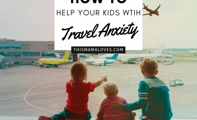 how to help your kids with travel anxiety