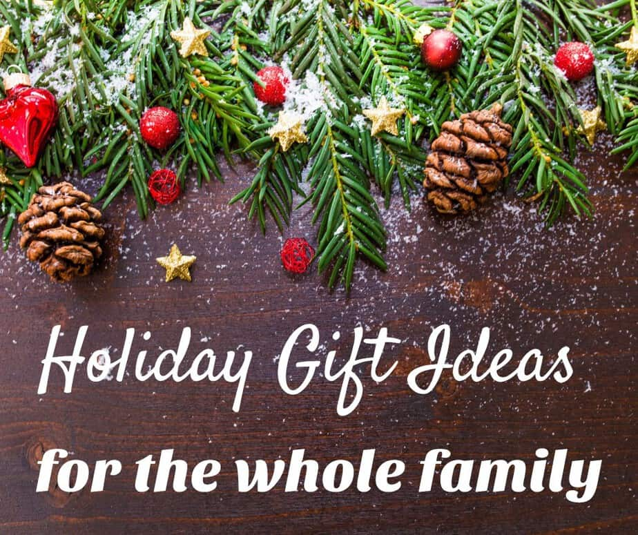 Holiday Gift Ideas for the whole family