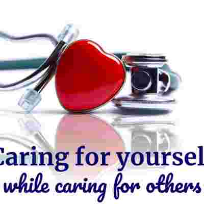 Caring for yourself while caring for others