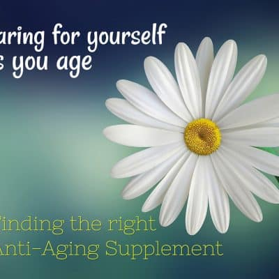 Finding the best anti-aging supplement: caring for yourself as you age
