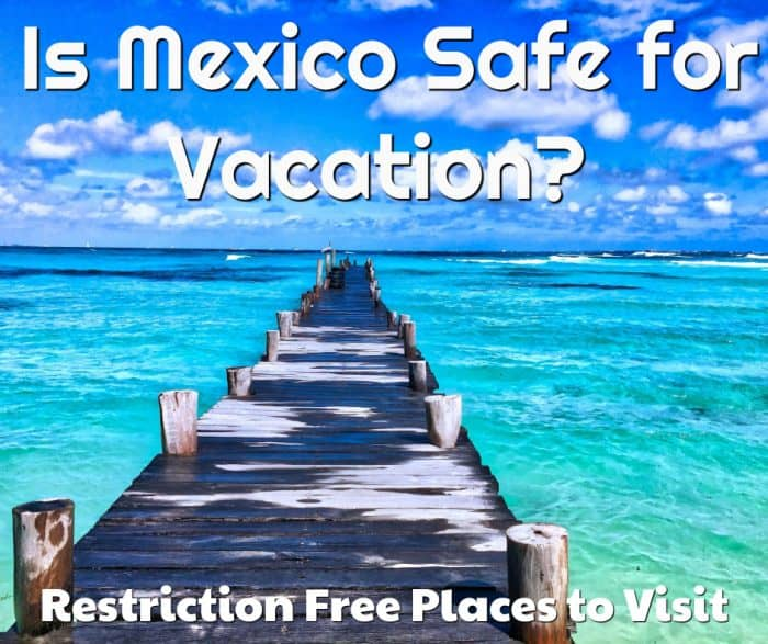 Is Mexico Safe for Vacation: Restriction Free Places to Visit