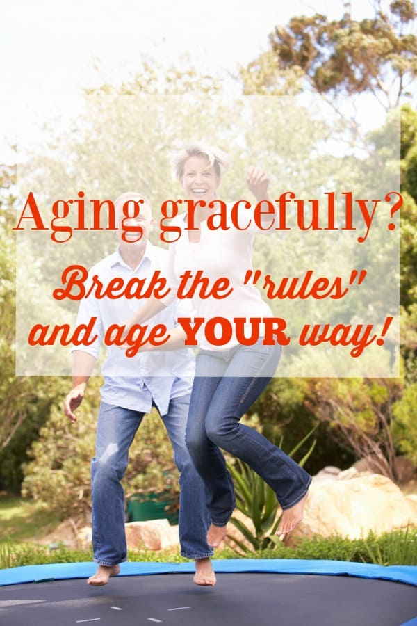 Aging gracefully? Break the rules and age YOUR way! #DisruptAging