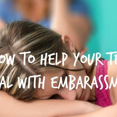 How to Help Your Teen Deal with Embarassment