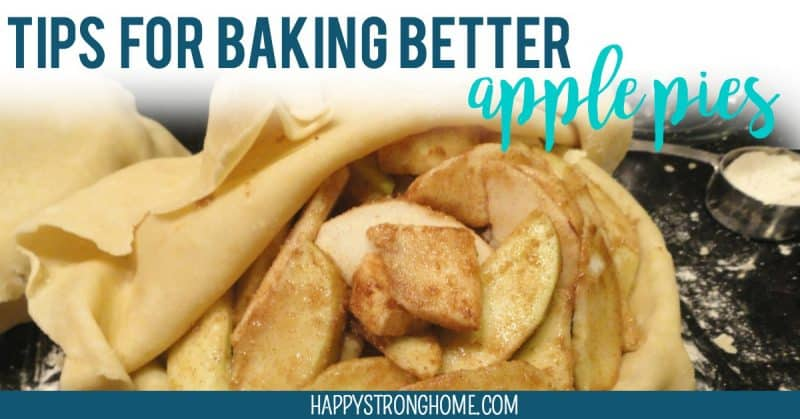 tips for better apple pies from happy strong home