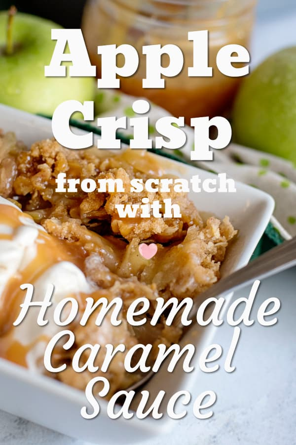 Apple Crisp from Scratch with Homemade Caramel Sauce