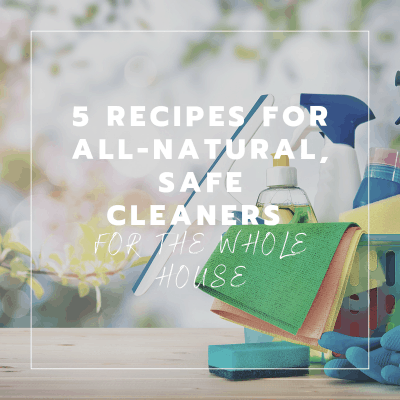 5 Recipes for All-Natural, Safe Cleaners for your Home