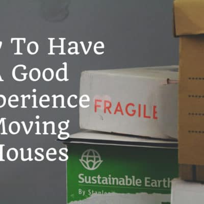 How To Have A Good Experience Moving Houses