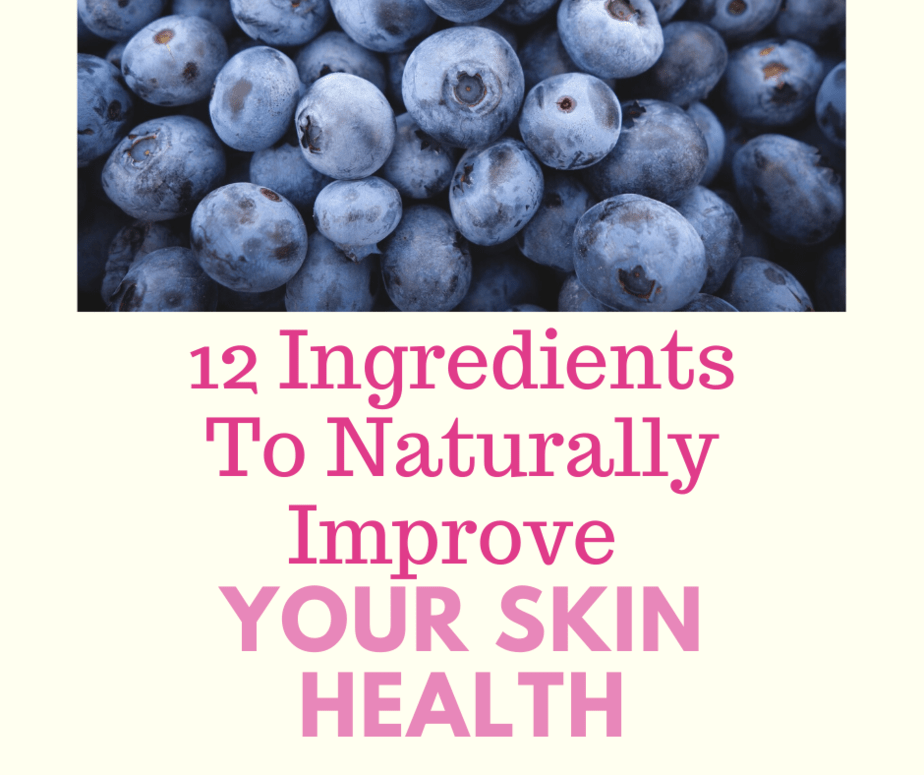 12 Ingredients To Naturally Improve Your Skin health