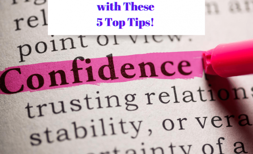 Boost Your Confidence with These 5 Top Tips!