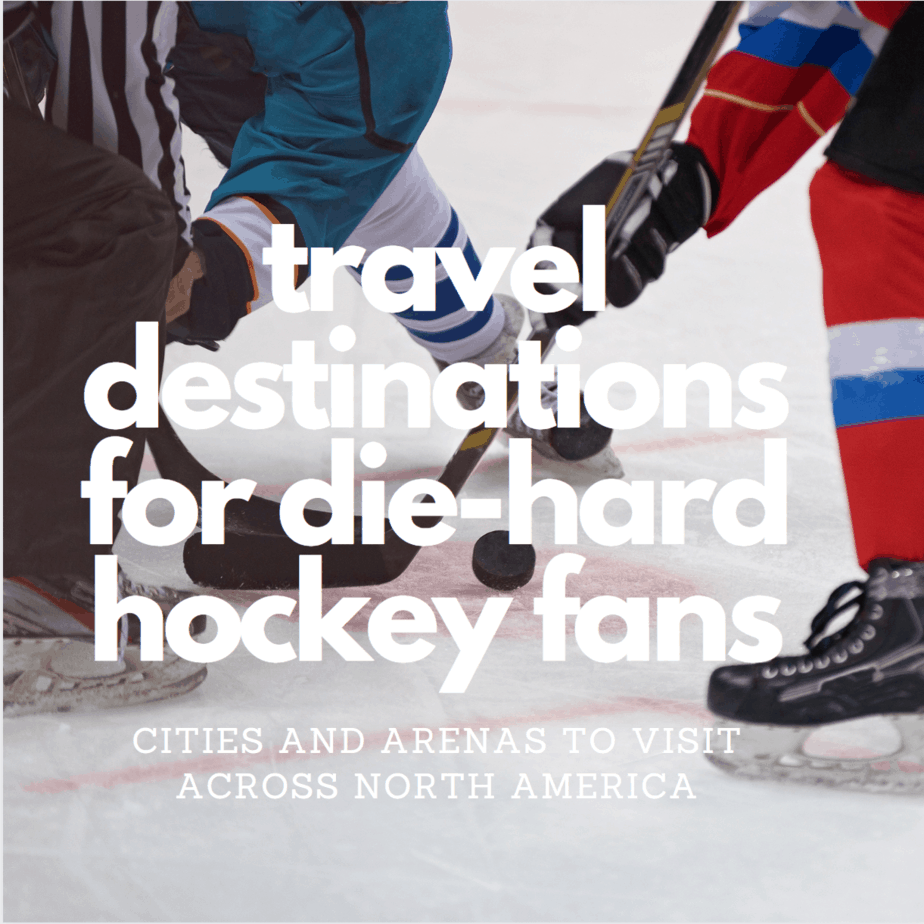 Where To Travel If You're A Die-Hard Hockey Fan
