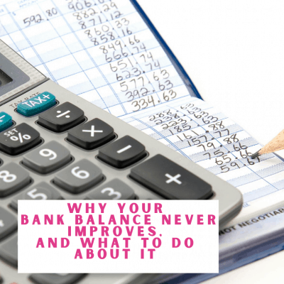 Why Your Bank Balance Never Improves, And What To Do About It