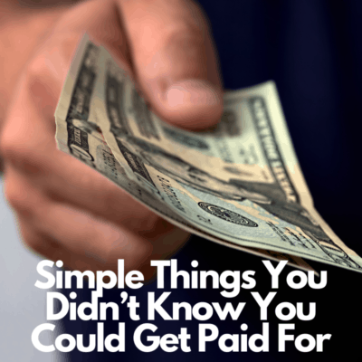 Simple Things You Didn't Know You Could Get Paid For