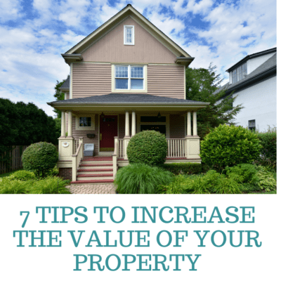 7 Tips to Increase the Value of your Property