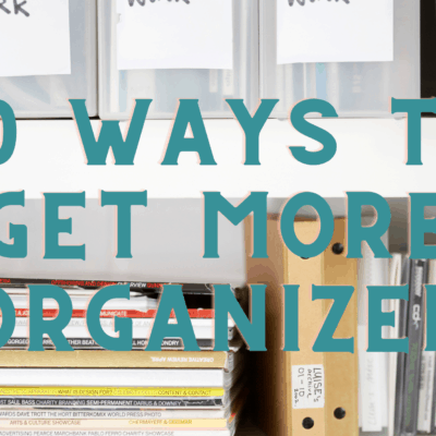 10 Ways To Get More Organized In 2021