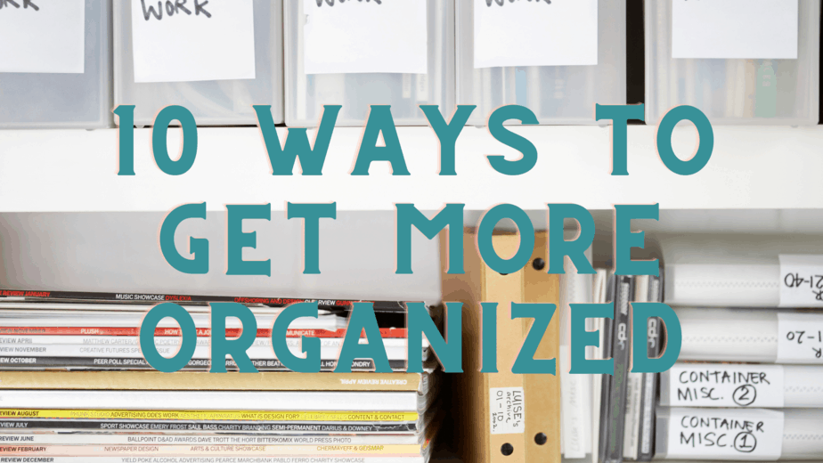 10 Ways To Get More Organized