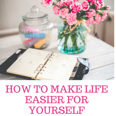 How To Make Life Easier For Yourself