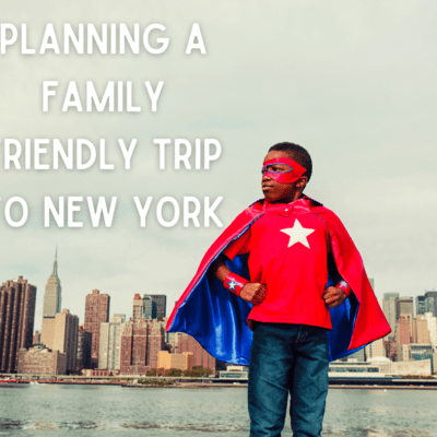 Planning a Family Friendly Trip to New York