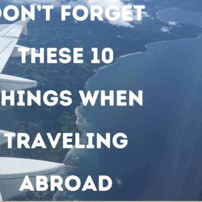 Don't Forget These 10 Things When Traveling Abroad