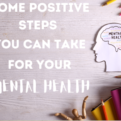 Some Positive Steps You Can Take for Your Mental Health