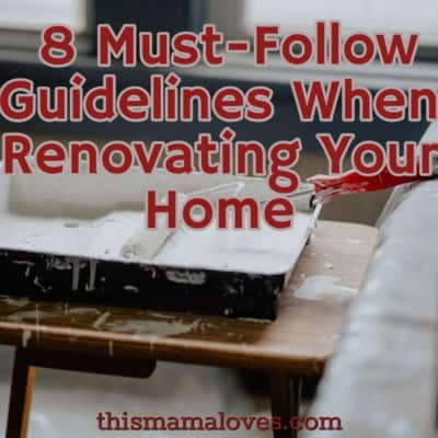 8 Must-Follow Guidelines When Renovating Your Home