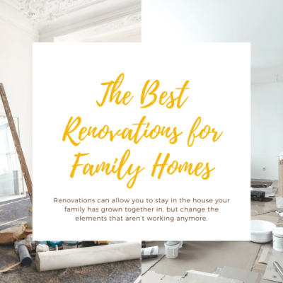 The Best Renovations for Family Homes