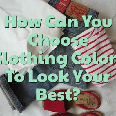 How Can You Choose Clothing Colors To Look Your Best?